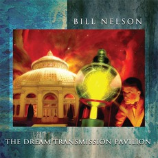 The Dream Transmission Pavilion mp3 Album by Bill Nelson