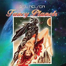 Fancy Planets mp3 Album by Bill Nelson