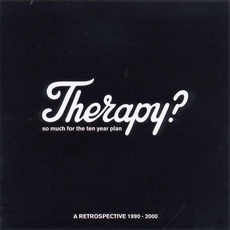 So Much For The Ten Year Plan: A Retrospective 1990-2000 by Therapy?