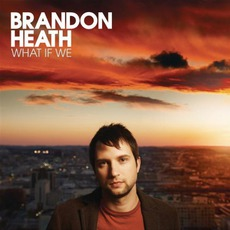 What If We mp3 Album by Brandon Heath