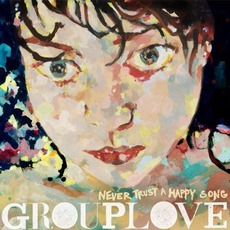 Never Trust A Happy Song mp3 Album by Grouplove