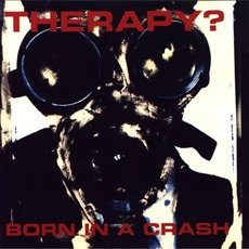 Born In A Crash by Therapy?
