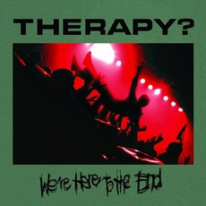 We're Here To The End by Therapy?