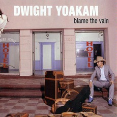 Blame The Vain mp3 Album by Dwight Yoakam