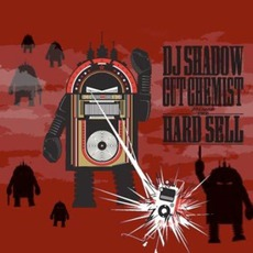 The Hard Sell by DJ Shadow & Cut Chemist