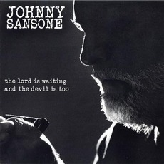 The Lord Is Waiting,The Devil Is Too by Johnny Sansone