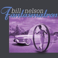 Fantasmatron mp3 Album by Bill Nelson