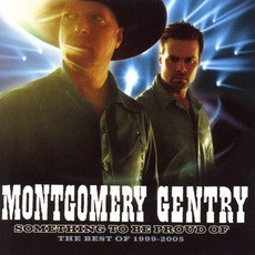 Something To Be Proud Of: The Best Of 1999-2005 mp3 Artist Compilation by Montgomery Gentry