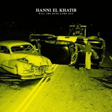 Will The Guns Come Out mp3 Album by Hanni El Khatib