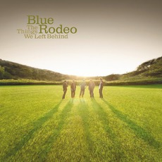The Things We Left Behind mp3 Album by Blue Rodeo