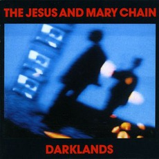 Darklands (Deluxe Edition) mp3 Album by The Jesus And Mary Chain