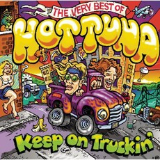 Keep On Truckin': The Very Best Of Hot Tuna