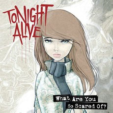 What Are You So Scared Of? mp3 Album by Tonight Alive