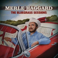 The Bluegrass Sessions mp3 Album by Merle Haggard