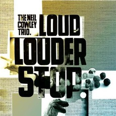 Loud... Louder... Stop! by The Neil Cowley Trio