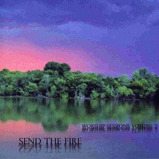 Send The Fire(Worship Sessions, Volume 2) mp3 Album by Neal Morse