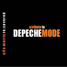 Alfa Matrix Re:Covered: A Tribute To Depeche Mode, Volume 1