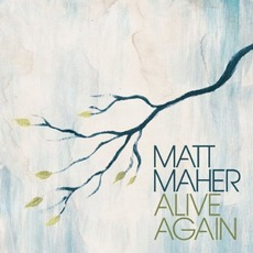 Alive Again mp3 Album by Matt Maher