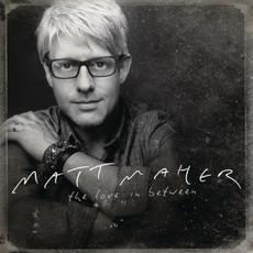 The Love In Between mp3 Album by Matt Maher