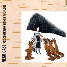 Fox Confessor Brings The Flood mp3 Album by Neko Case