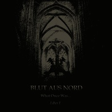 What Once Was... Liber I (Limited Edition) mp3 Album by Blut Aus Nord