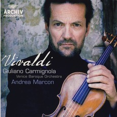 Concertos For VIolin, Strings And Continuo (Venice Baroque Orchestra Feat. Conductor: Andrea Marcon, VIolin: Giuliano Carmignola) by Antonio Vivaldi