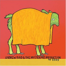 The Mysterious Production Of Eggs mp3 Album by Andrew Bird