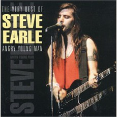 The Very Best Of Steve Earle: Angry Young Man