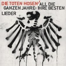 All Die Ganzen Jahre: Ihre Besten Lieder mp3 Artist Compilation by Die Toten Hosen