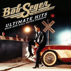 Ultimate Hits: Rock And Roll Never Forgets mp3 Artist Compilation by Bob Seger & The Silver Bullet Band
