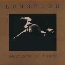 Necklace Of Heads mp3 Album by Lungfish