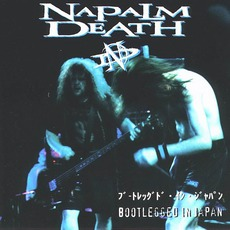 Bootlegged In Japan by Napalm Death
