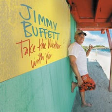 Take The Weather With You by Jimmy Buffett