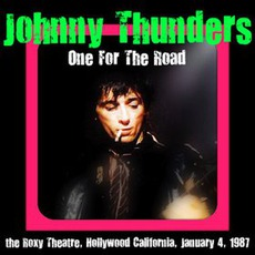 1987-01-04: One For The Road: The Roxy Theatre, Hollywood, CA, USA by Johnny Thunders