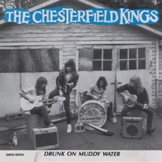 Drunk On Muddy Water (Limited Edition) by The Chesterfield Kings