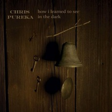 How I Learned To See In The Dark by Chris Pureka