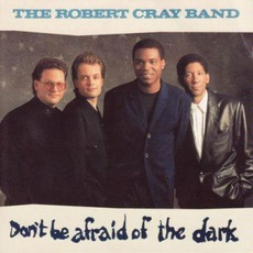 Don't Be Afraid Of The Dark by The Robert Cray Band