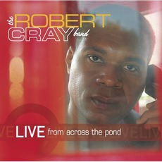 Live From Across The Pond by The Robert Cray Band