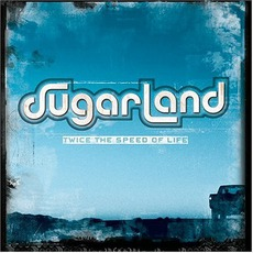 Twice The Speed Of Life mp3 Album by Sugarland