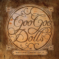 Waiting For The Rest Of It mp3 Album by Goo Goo Dolls