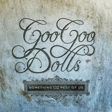 Something For The Rest Of Us mp3 Album by Goo Goo Dolls