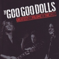 Greatest Hits, Volume One: The Singles mp3 Artist Compilation by Goo Goo Dolls