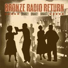 Shake! Shake! Shake! mp3 Album by Bronze Radio Return