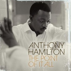 The Point Of It All mp3 Album by Anthony Hamilton