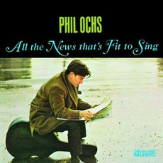 All The News That's Fit To Sing (Remastered) mp3 Album by Phil Ochs