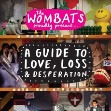 The Wombats Proudly Present: A Guide To Love, Loss & Desperation by The Wombats