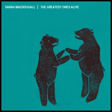 The Greatest Ones Alive by Sarah MacDougall