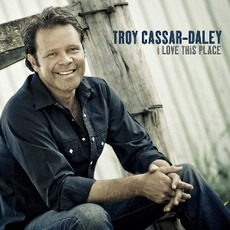 I Love This Place by Troy Cassar-Daley