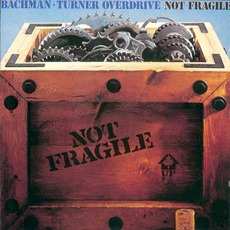 Not Fragile mp3 Album by Bachman-Turner Overdrive