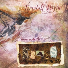 Wounds To Scars mp3 Album by Kendall Payne